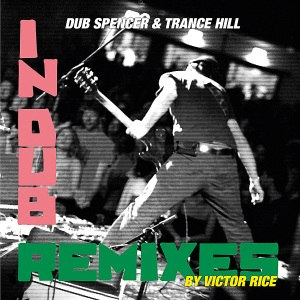 DUB SPENCER & TRANCE HILL - IN DUB/VICTOR RICE REMIXES
