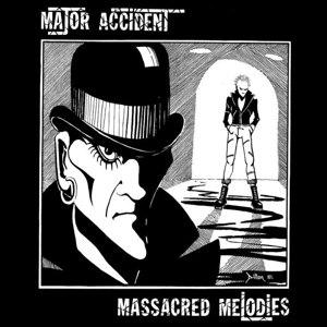 MAJOR ACCIDENT - MASSACRED MELODIES