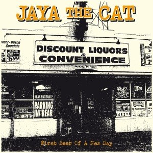 JAYA THE CAT - FIRST BEER OF A NEW DAY (REISSUE)