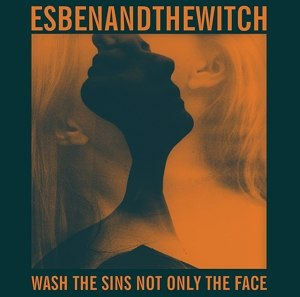 ESBEN AND THE WITCH - WASH THE SINS NOT ONLY THE FACE [LP
