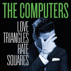 COMPUTERS, THE - LOVE TRIANGLES, HATE SQUARES