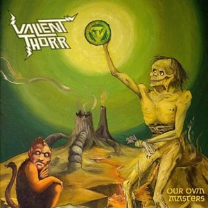 VALIENT THORR - OUR OWN MASTERS