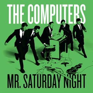 COMPUTERS, THE - MR. SATURDAY NIGHT