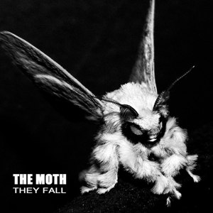 MOTH, THE - THEY FALL