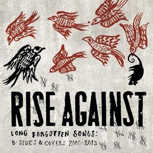 RISE AGAINST - LONG FORGOTTEN SONGS: B-SIDES & COV
