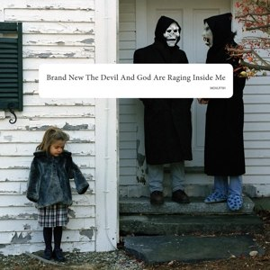 BRAND NEW - THE DEVIL AND GOD ARE RAGING INSIDE