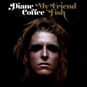 DIANE COFFEE - MY FRIEND FISH