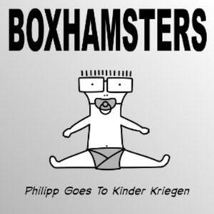 BOXHAMSTERS - PHILIPP GOES TO KINDER KRIEGEN