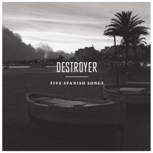 DESTROYER - FIVE SPANISH SONGS EP