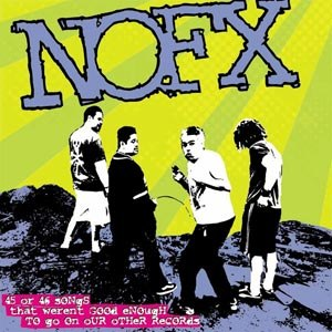 NOFX - 45 OR 46 SONGS THAT WEREN'T GOOD ENOUGH TO GO ON..