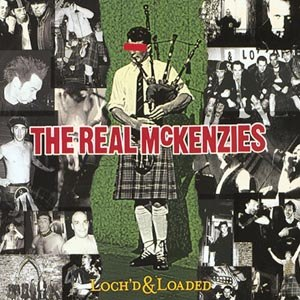 REAL MCKENZIES, THE - LOCH'D & LOADED
