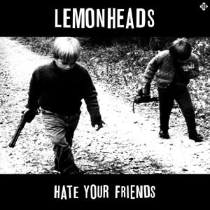 LEMONHEADS, THE - HATE YOUR FRIENDS (DELUXE-YELLOW)