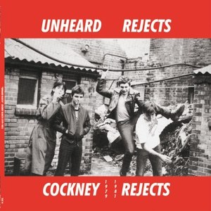 COCKNEY REJECTS - UNHEARD REJECTS 1979-1981