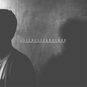 CLICKCLICKDECKER - ICH GLAUBE DIR NICHTS ABER IRGENDWIE DOCH ALLES