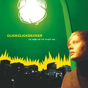CLICKCLICKDECKER - ICH HABE KEINE ANGST VOR...
