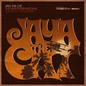 JAYA THE CAT - THE NEW INTERNATIONAL SOUND OF HEDO