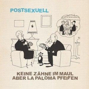 KEINE ZÄHNE IM MAUL ABER LA PALOMA PFEIFEN - POSTSEXUELL