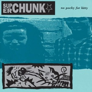 SUPERCHUNK - NO POCKY FOR KITTY (REMASTERED)
