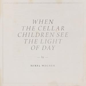 WAGNER, MIREL - WHEN THE CELLAR CHILDREN SEE THE LIGHT OF DAY