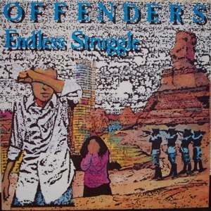 OFFENDERS - ENDLESS STRUGGLE/WE MUST REBEL/I HA