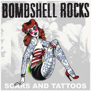 BOMBSHELL ROCKS - SCARS AND TATTOOS