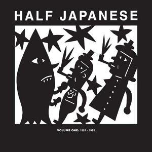 HALF JAPANESE - VOLUME 1: 1981-1985