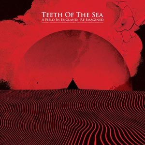 TEETH OF THE SEA - FIELD IN ENGLAND - REIMAGINED (RED VINYL)