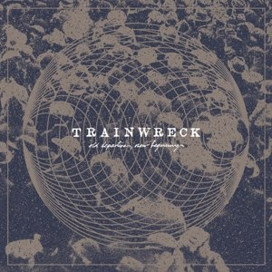 TRAINWRECK - OLD DEPARTURES, NEW ARRIVALS