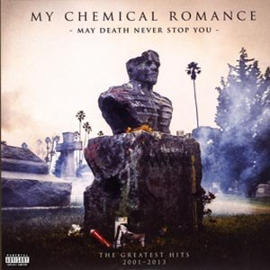 MY CHEMICAL ROMANCE - MAY DEATH NEVER STOP YOU-GREATEST H