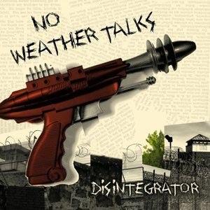 NO WEATHER TALKS - DISINTEGRATOR EP (+DOWNLOAD)