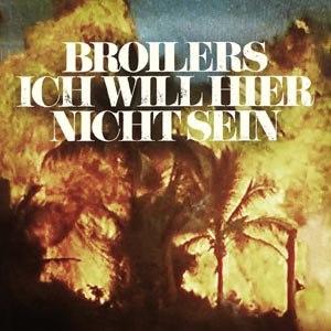BROILERS - ICH WILL HIER NICHT SEIN