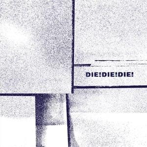 DIE! DIE! DIE! - DIE! DIE! DIE!