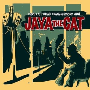 JAYA THE CAT - MORE LATE NIGHT TRANSMISSIONS WITH.
