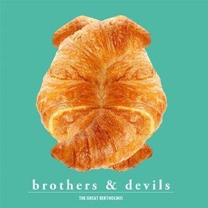 GREAT BERTHOLINIS, THE - BROTHERS & DEVILS