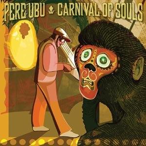 PERE UBU - CARNIVAL OF SOULS