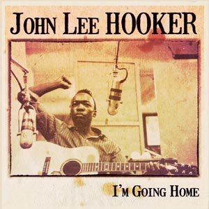 HOOKER, JOHN LEE - I'M GOING HOME
