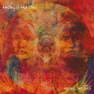 TODAY IS THE DAY - ANIMAL MOTHER