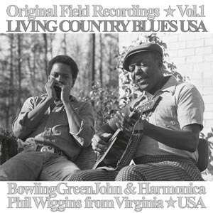 BOWLING GREEN JOHN CEPHAS & HARMONICA PHIL WIGGINS - LIVING COUNTRY BLUES VOL.1