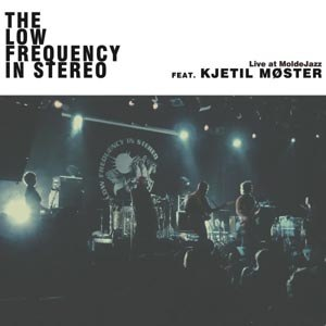 LOW FREQUENCY IN STEREO, THE - LIVE AT MOLDEJAZZ FESTIVAL FEAT. KJETIL MOSTER