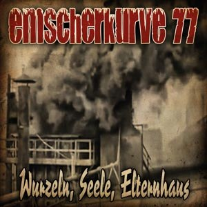 EMSCHERKURVE 77 - WURZELN, SEELE, ELTERNHAUS