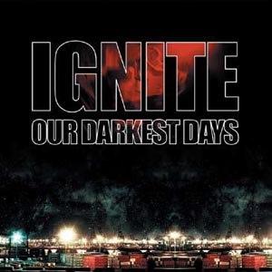 IGNITE - OUR DARKEST DAYS (BLACK FRIDAY RELE