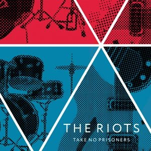 RIOTS, THE - TAKE NO PRISONERS