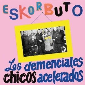 ESKORBUTO - LOS DEMENCIALES CHICOS ACELERADOS