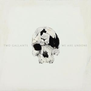 TWO GALLANTS - WE ARE UNDONE (COLOURED)