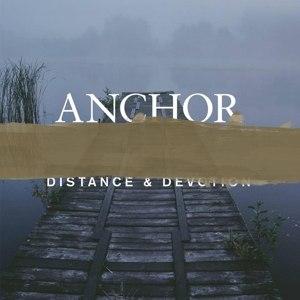 ANCHOR - DISTANCE & DEVOTION