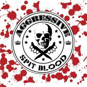 AGGRESSIVE - SPIT BLOOD