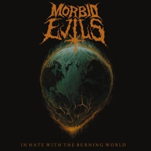 MORBID EVILS - IN HATE WITH THE BURNING WORLD (SPL