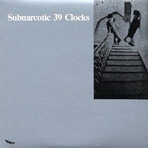 39 CLOCKS - SUBNARCOTIC
