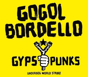GOGOL BORDELLO - GYPSY PUNKS UNDERDOG WORLD STRIKE (