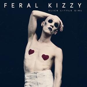 FERAL KIZZY - SLICK LITTLE GIRL